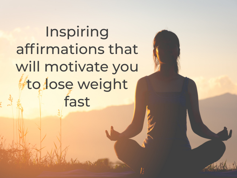 affirmations that will motivate you to lose weight real fast