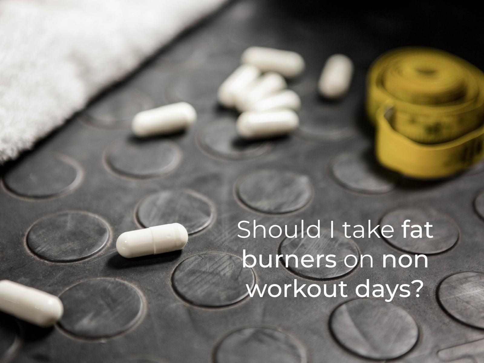Should I take fat burners on non workout days