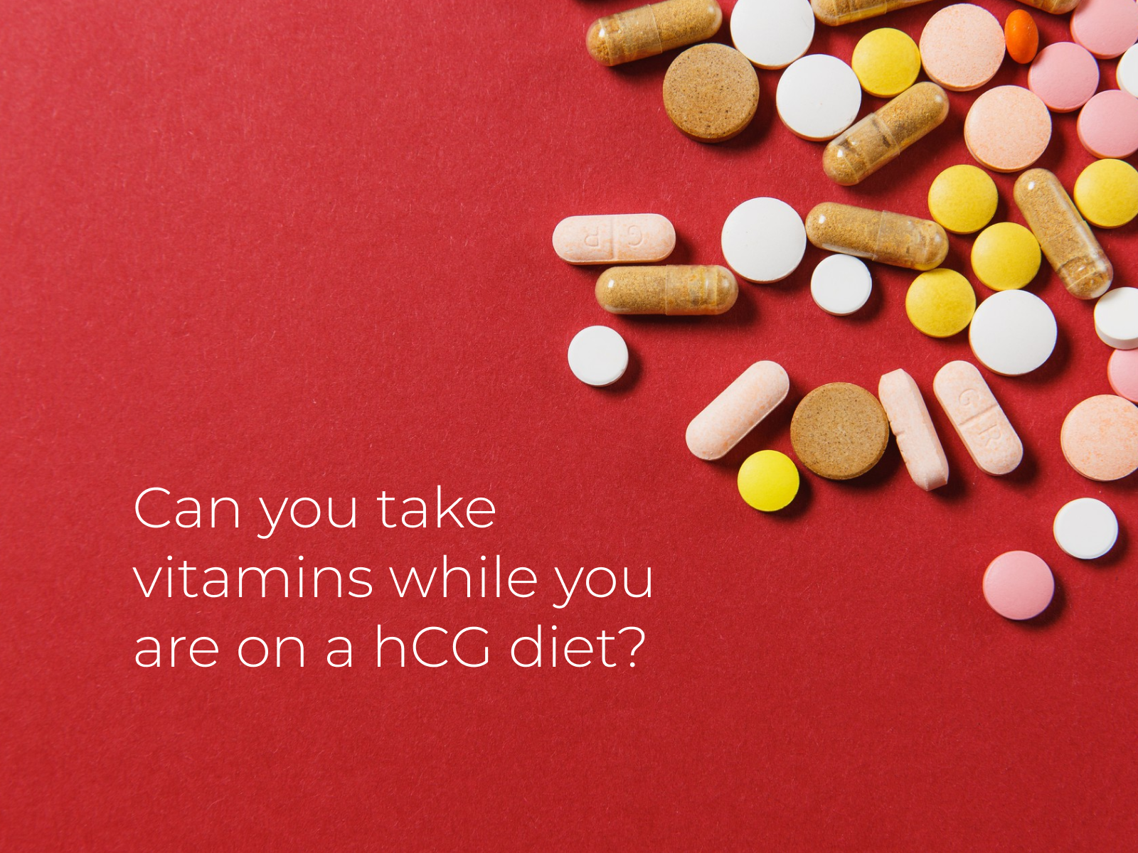 can you take vitamins while you are on a hcg diet